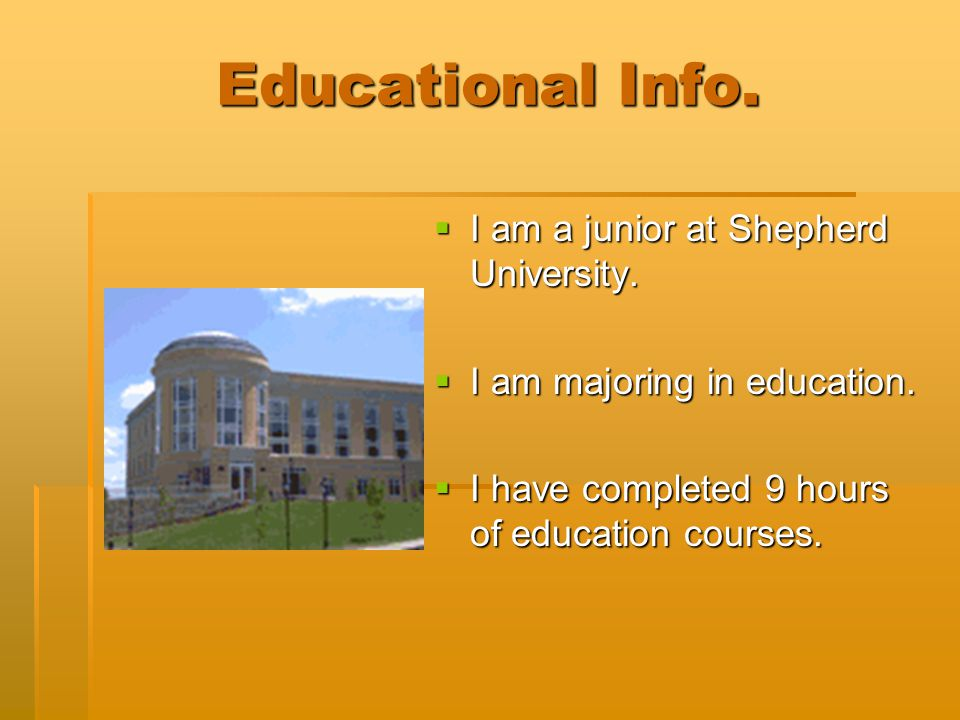 Educational Info.  I am a junior at Shepherd University.