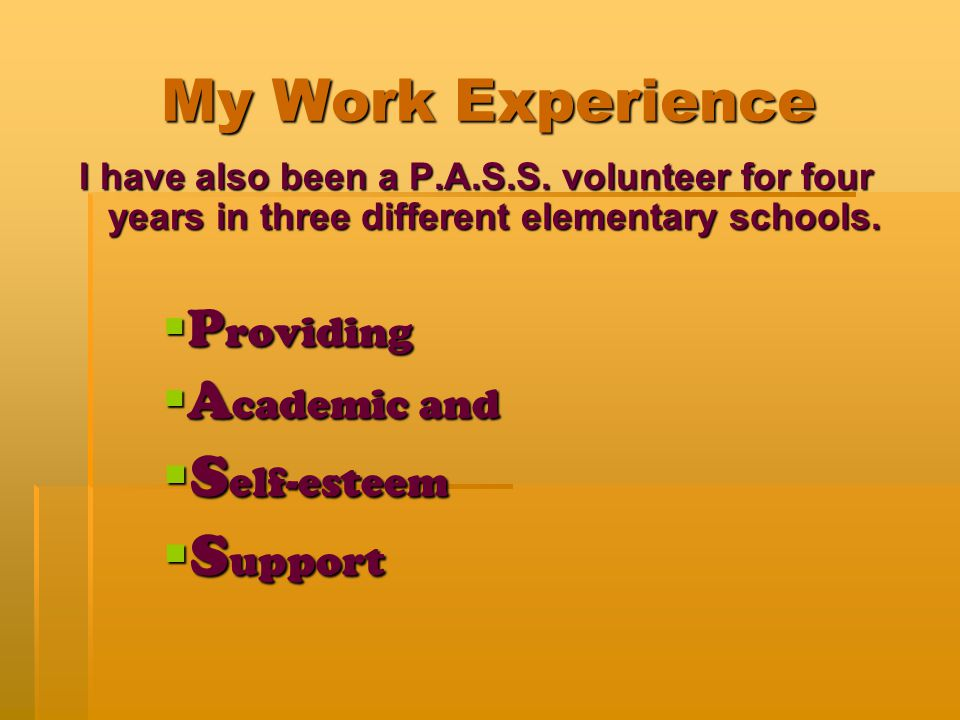 My Work Experience I have also been a P.A.S.S.