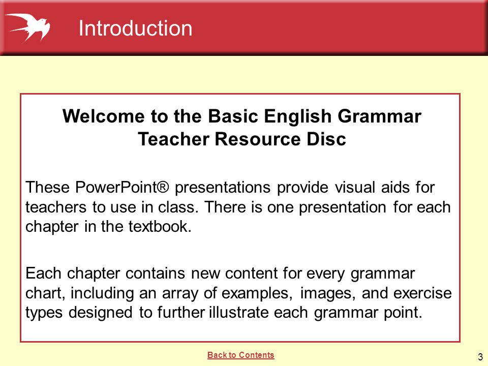 3 Welcome to the Basic English Grammar Teacher Resource Disc These PowerPoint® presentations provide visual aids for teachers to use in class. There i