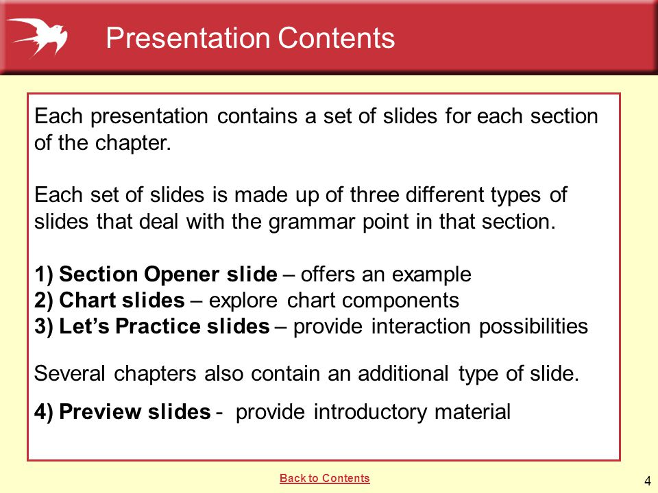 4 Each presentation contains a set of slides for each section of the chapter. Each set of slides is made up of three different types of slides that de