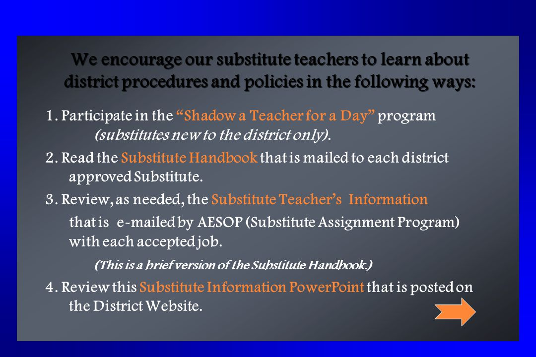 We encourage our substitute teachers to learn about district procedures and policies in the following ways: 1.