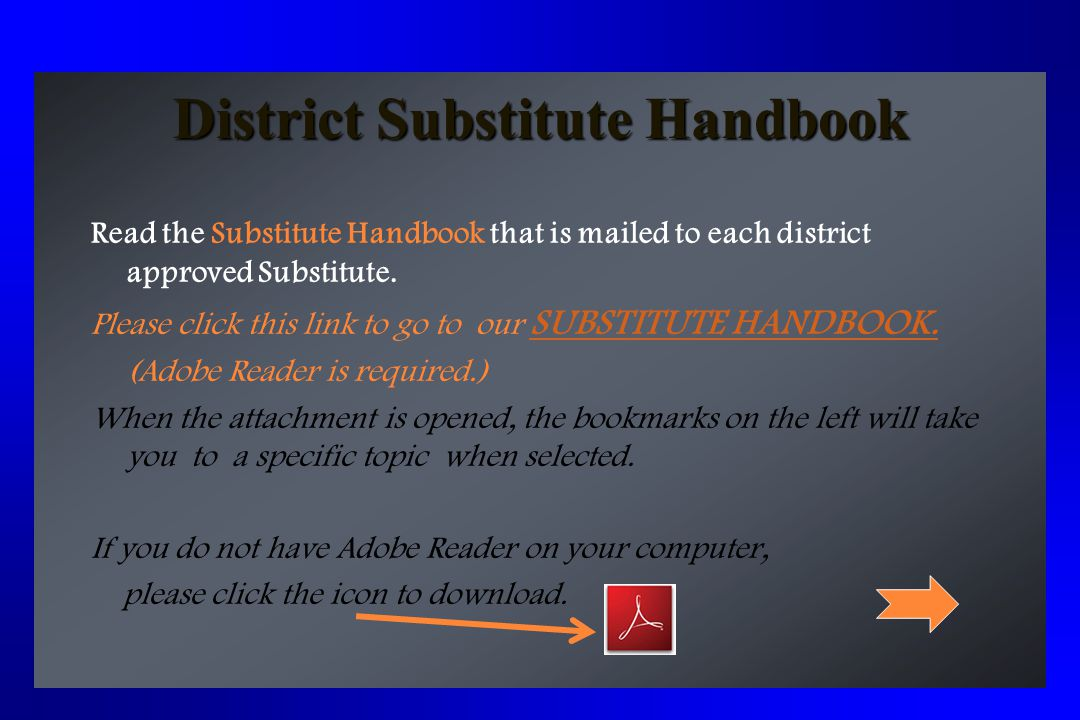 District Substitute Handbook Read the Substitute Handbook that is mailed to each district approved Substitute. Please click this link to go to our SUB