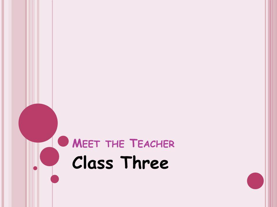 M EET THE T EACHER Class Three