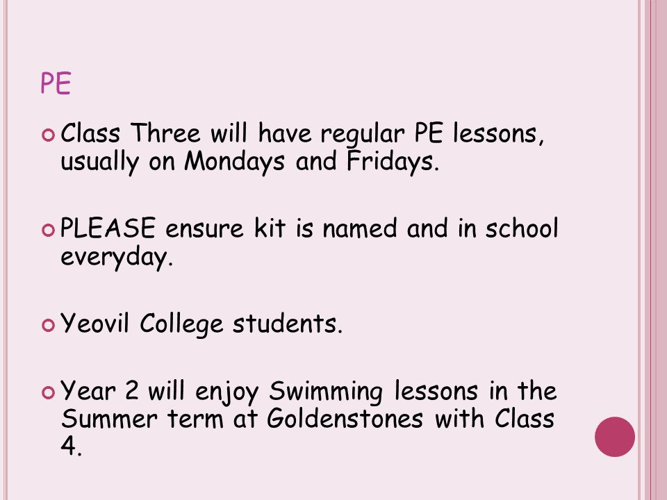 PE Class Three will have regular PE lessons, usually on Mondays and Fridays. PLEASE ensure kit is named and in school everyday. Yeovil College student