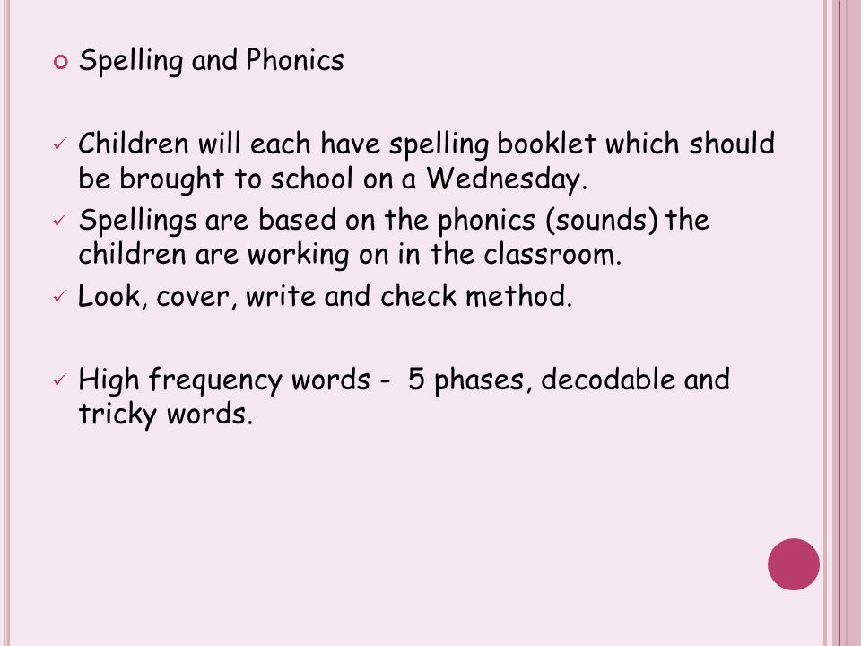 Spelling and Phonics Children will each have spelling booklet which should be brought to school on a Wednesday.
