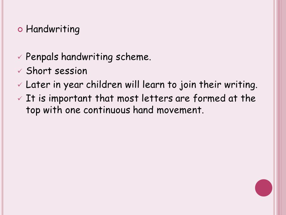 Handwriting Penpals handwriting scheme. Short session Later in year children will learn to join their writing. It is important that most letters are f