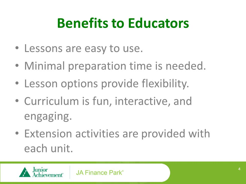 Benefits to Educators Lessons are easy to use. Minimal preparation time is needed. Lesson options provide flexibility. Curriculum is fun, interactive,