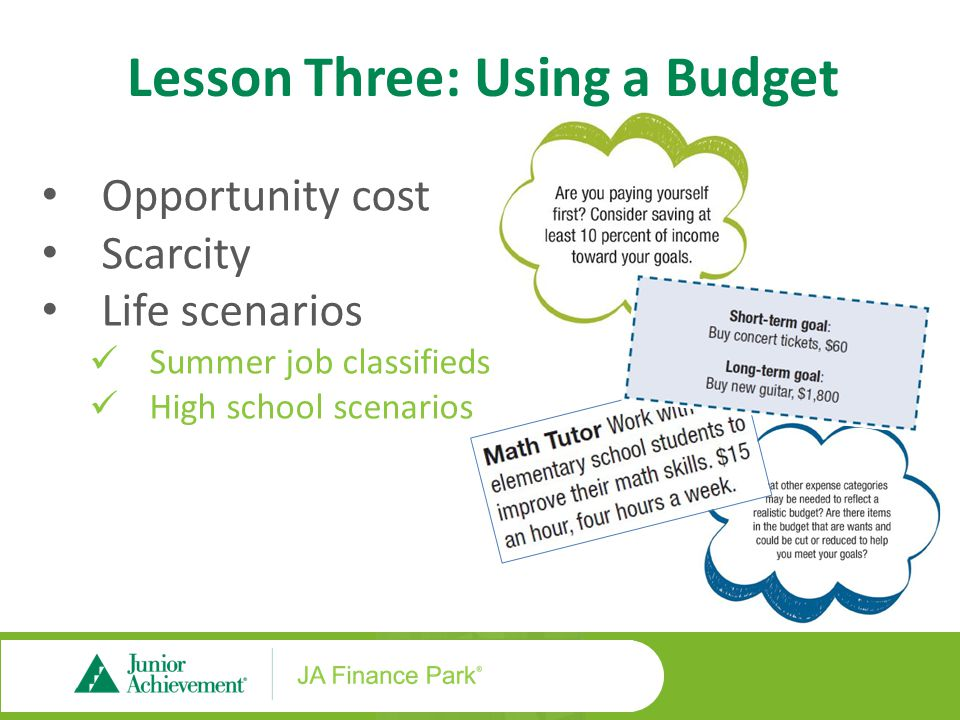 Opportunity cost Scarcity Life scenarios Summer job classifieds High school scenarios Lesson Three: Using a Budget
