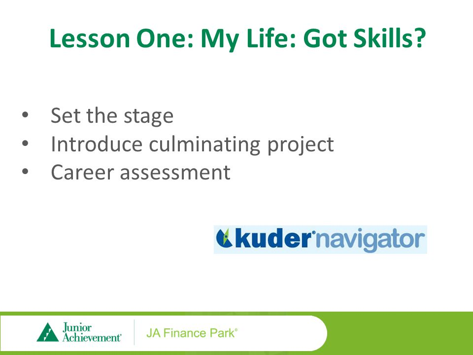 Set the stage Introduce culminating project Career assessment Lesson One: My Life: Got Skills?