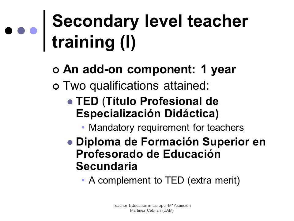 Teacher Education in Europe- Mª Asunción Martínez Cebrián (UAM) Secondary level teacher training (II) TED (semester 1) and Diploma (semester 2): Approx.