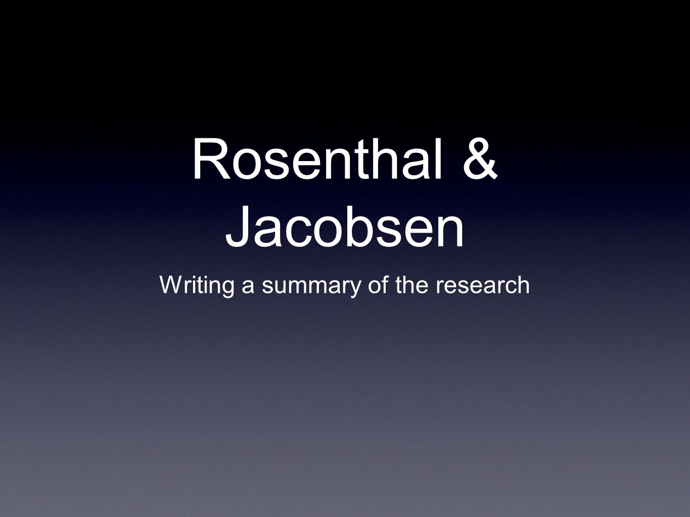 Rosenthal & Jacobsen Writing a summary of the research