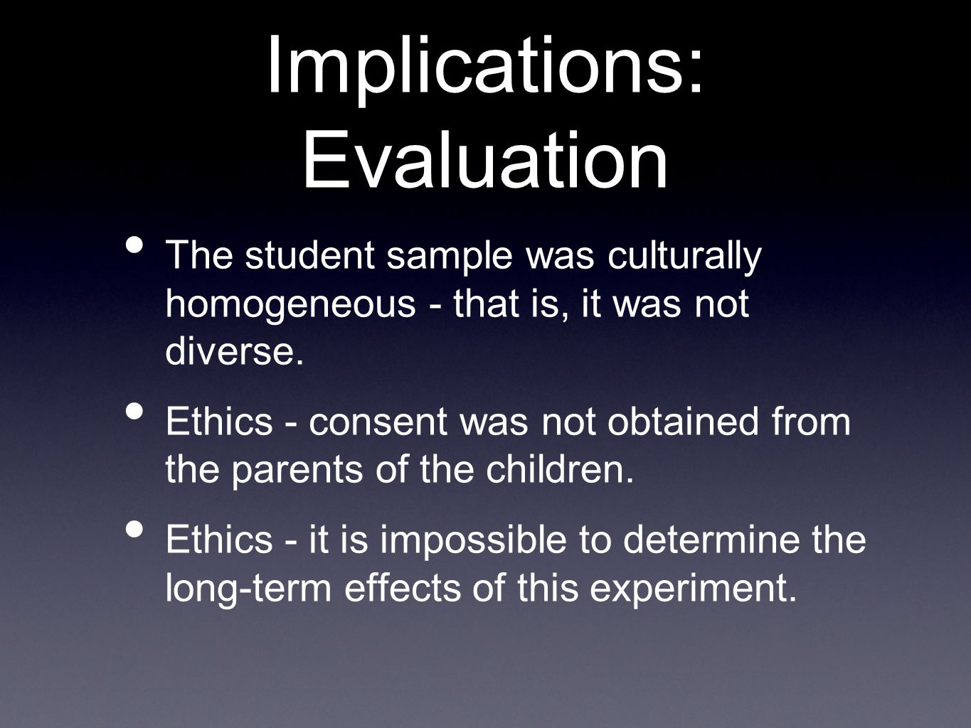 Implications: Evaluation The student sample was culturally homogeneous - that is, it was not diverse.