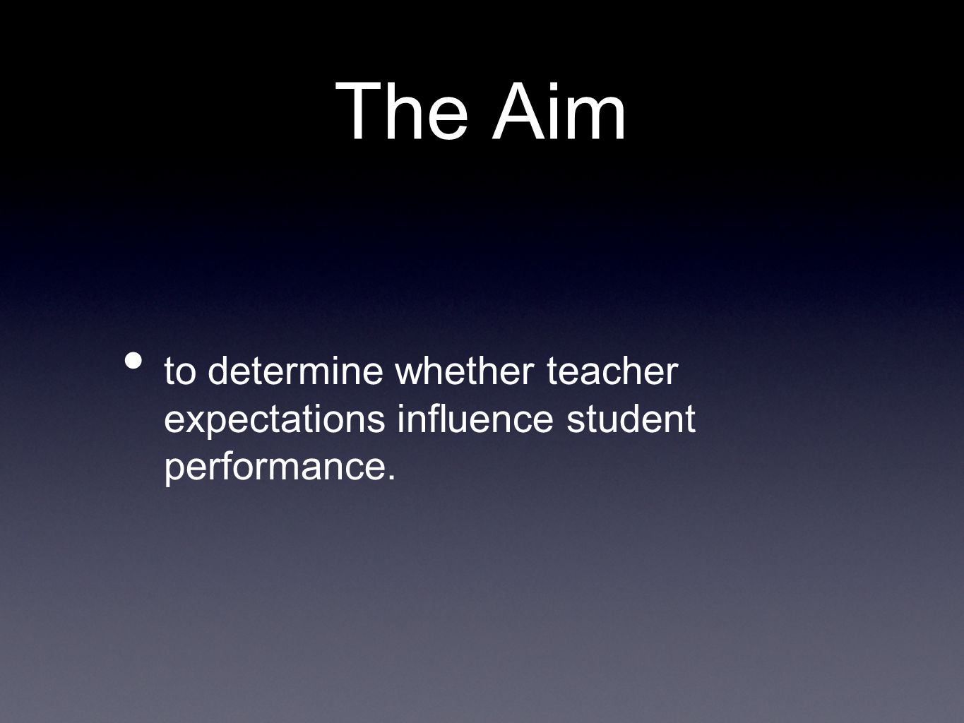 The Aim to determine whether teacher expectations influence student performance.