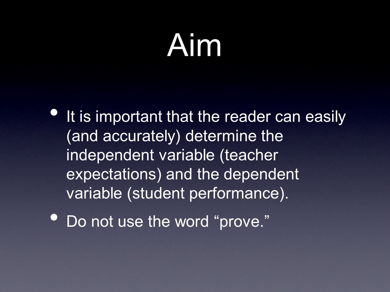 Aim It is important that the reader can easily (and accurately) determine the independent variable (teacher expectations) and the dependent variable (student performance).