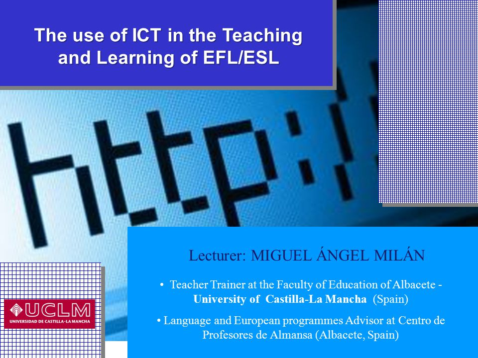 The use of ICT in the Teaching and Learning of EFL/ESL Teacher Trainer at the Faculty of Education of Albacete - University of Castilla-La Mancha (Spa