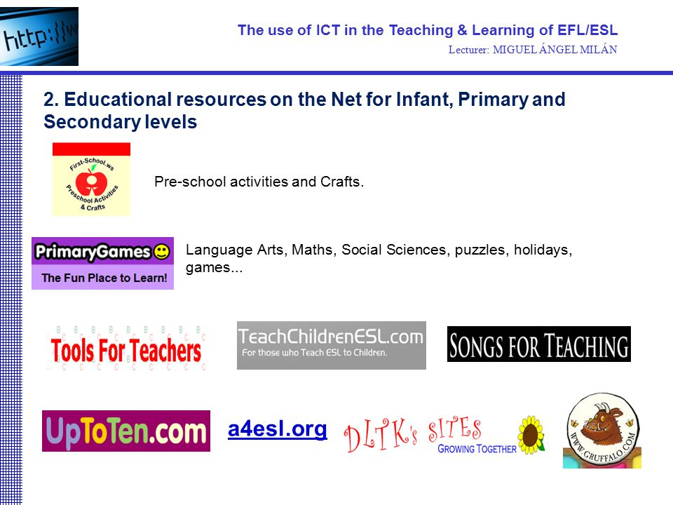 Pre-school activities and Crafts. Language Arts, Maths, Social Sciences, puzzles, holidays, games... a4esl.org The use of ICT in the Teaching & Learni