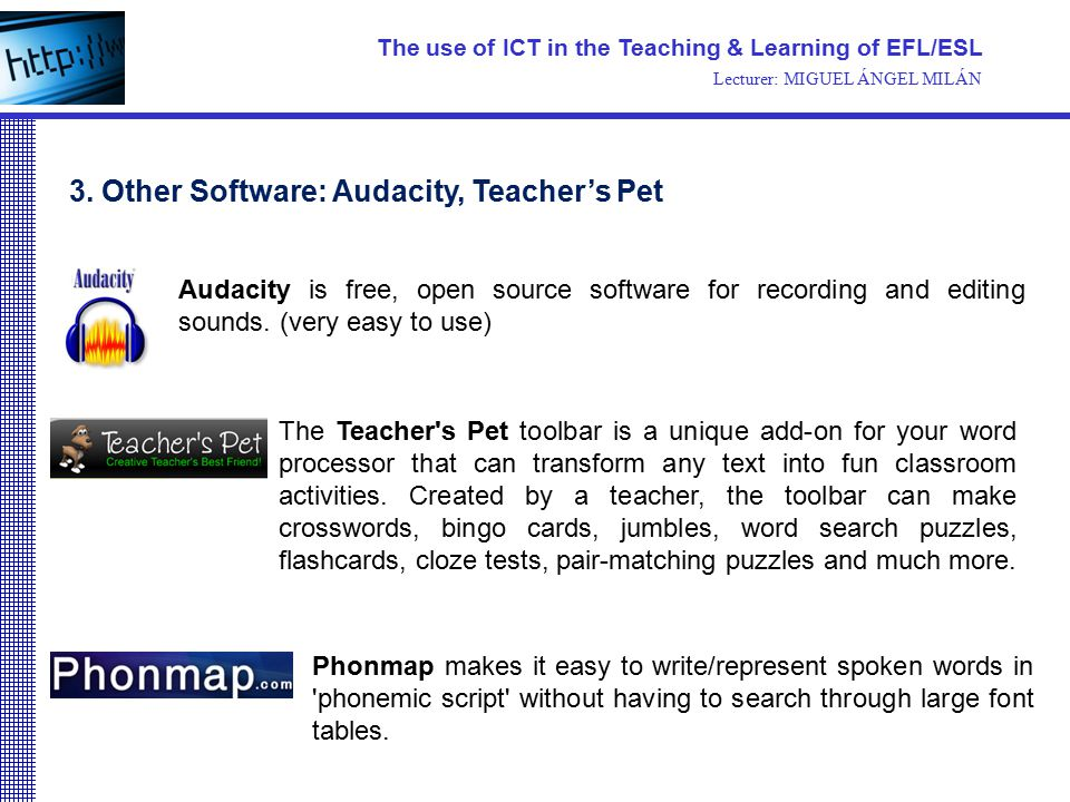 3. Other Software: Audacity, Teacher's Pet Audacity is free, open source software for recording and editing sounds. (very easy to use) The Teacher's P