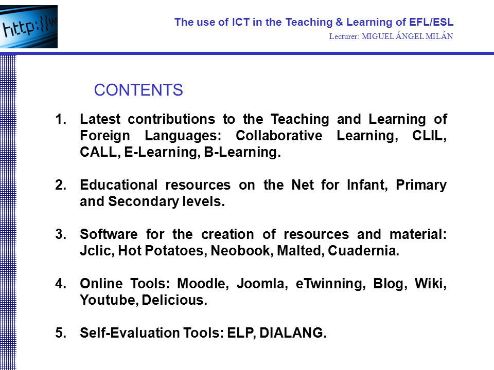 1.Latest contributions to the Teaching and Learning of Foreign Languages: Collaborative Learning, CLIL, CALL, E-Learning, B-Learning. 2.Educational re