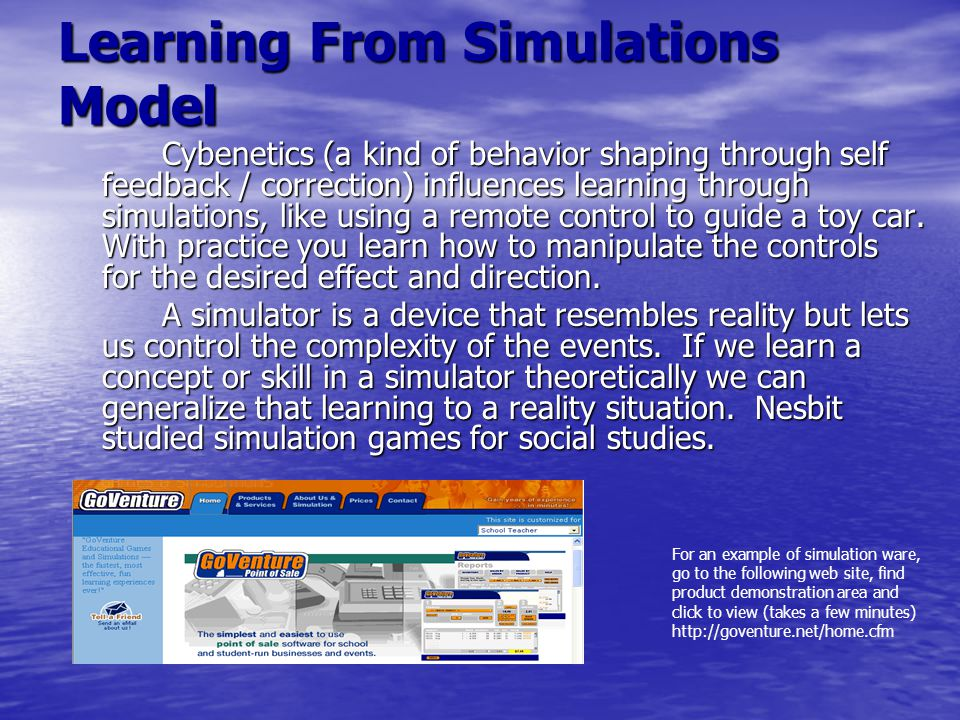 Learning From Simulations Model Cybenetics (a kind of behavior shaping through self feedback / correction) influences learning through simulations, li