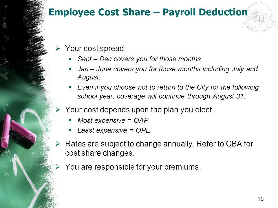 10 Employee Cost Share – Payroll Deduction  Your cost spread:  Sept – Dec covers you for those months  Jan – June covers you for those months inclu
