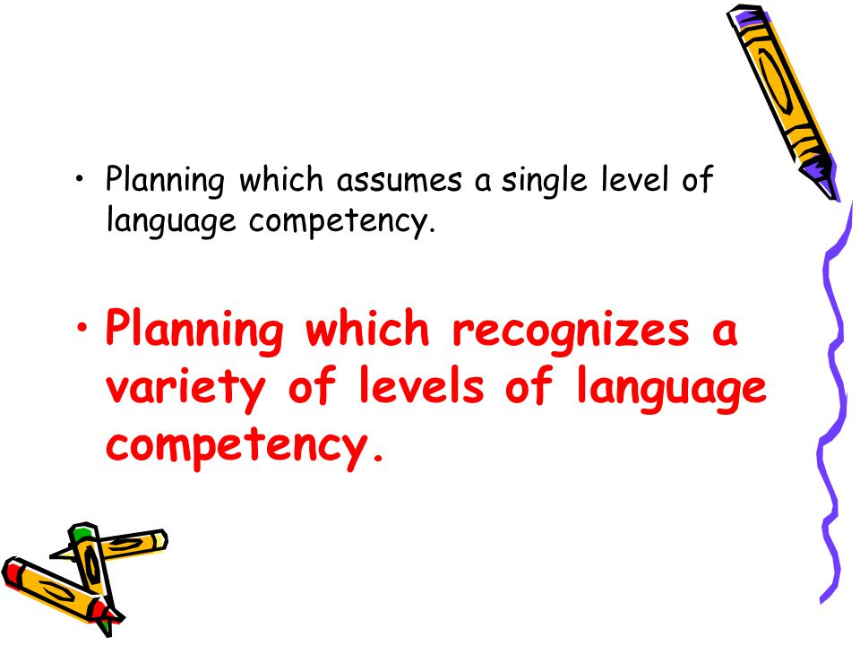Planning which assumes a single level of language competency.