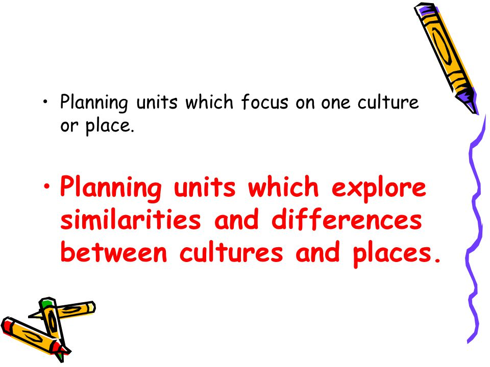 Planning units which focus on one culture or place.