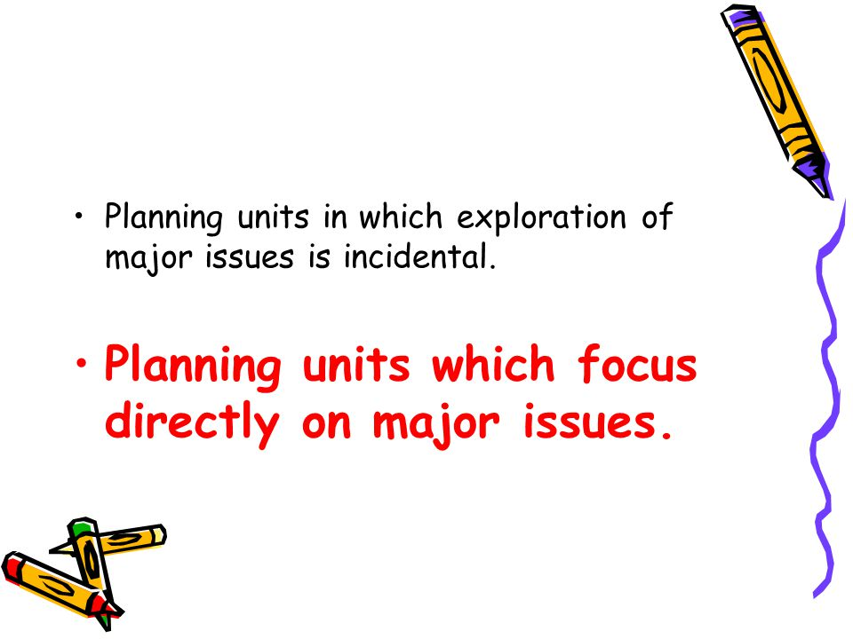 Planning units in which exploration of major issues is incidental.