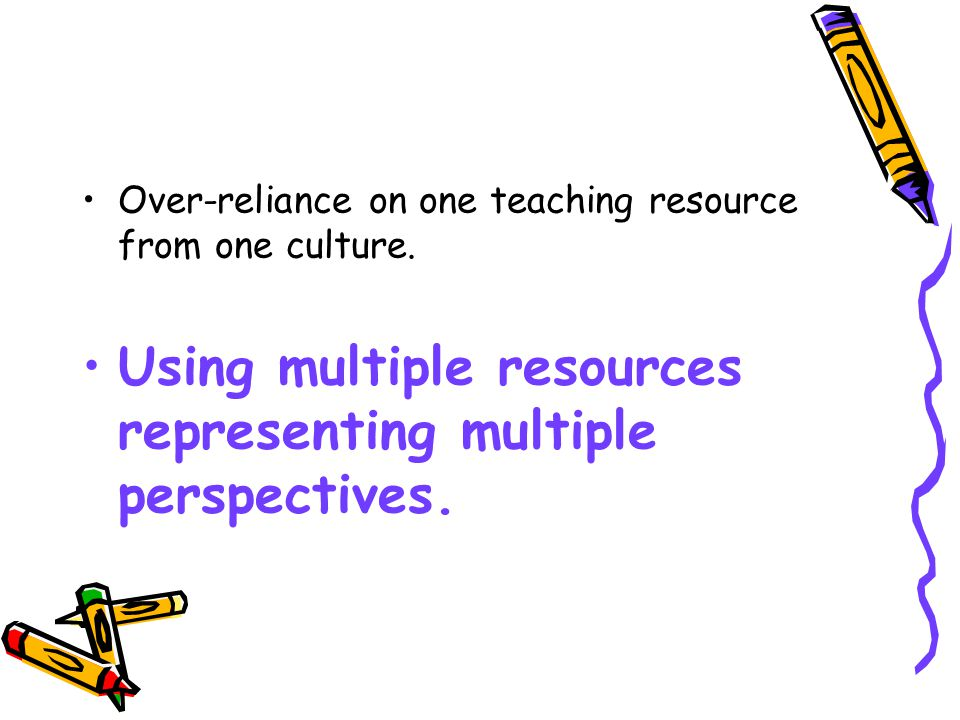 Over-reliance on one teaching resource from one culture.
