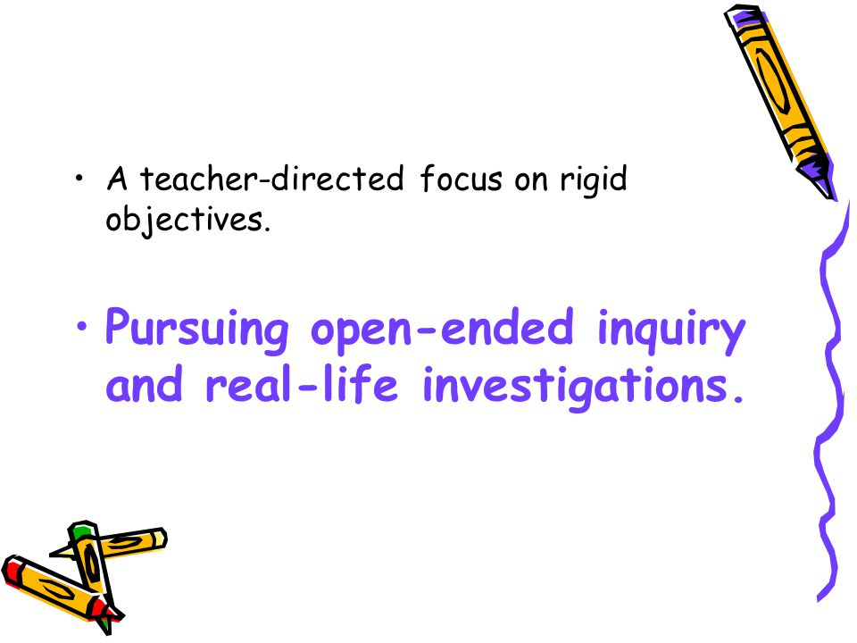A teacher-directed focus on rigid objectives.