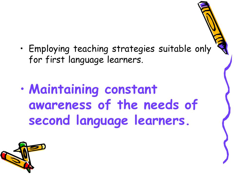 Employing teaching strategies suitable only for first language learners.