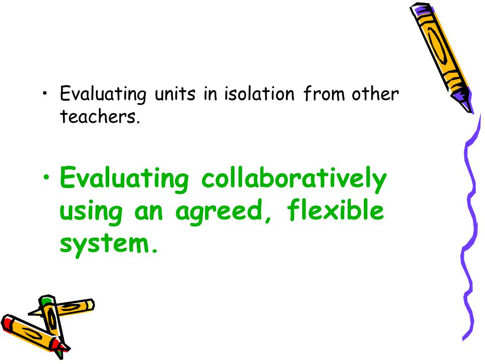 Evaluating units in isolation from other teachers.