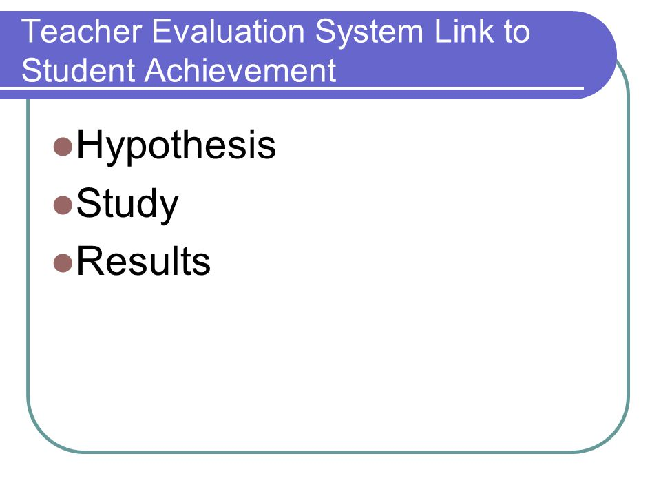 Teacher Evaluation System Link to Student Achievement Hypothesis Study Results