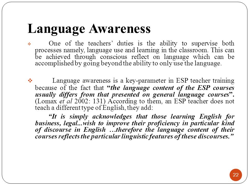 Language Awareness  One of the teachers' duties is the ability to supervise both processes namely, language use and learning in the classroom. This c