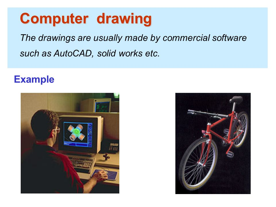 Computer drawing The drawings are usually made by commercial software such as AutoCAD, solid works etc. Example