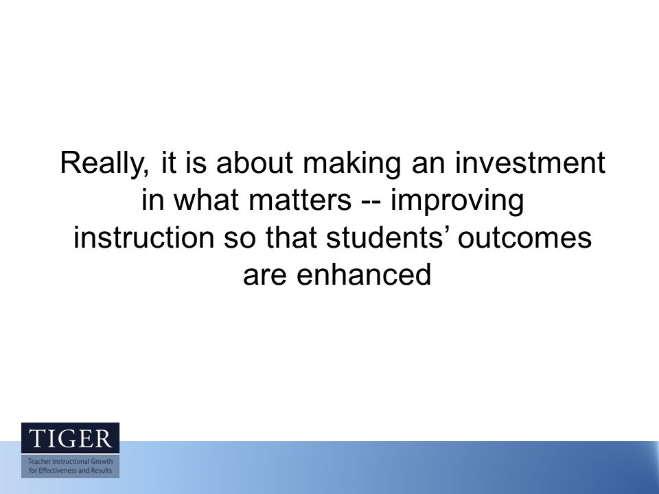 Really, it is about making an investment in what matters -- improving instruction so that students' outcomes are enhanced