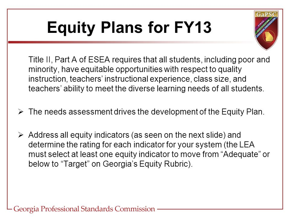 Title II, Part A of ESEA requires that all students, including poor and minority, have equitable opportunities with respect to quality instruction, teachers' instructional experience, class size, and teachers' ability to meet the diverse learning needs of all students.