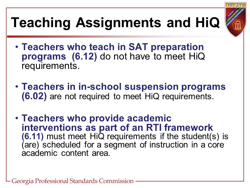 Teaching Assignments and HiQ Teachers who teach in SAT preparation programs (6.12) do not have to meet HiQ requirements.