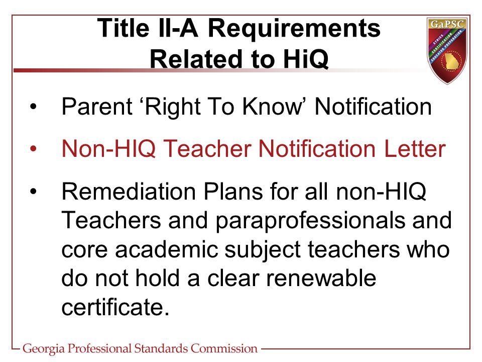 Parent 'Right To Know' Notification Non-HIQ Teacher Notification Letter Remediation Plans for all non-HIQ Teachers and paraprofessionals and core academic subject teachers who do not hold a clear renewable certificate.