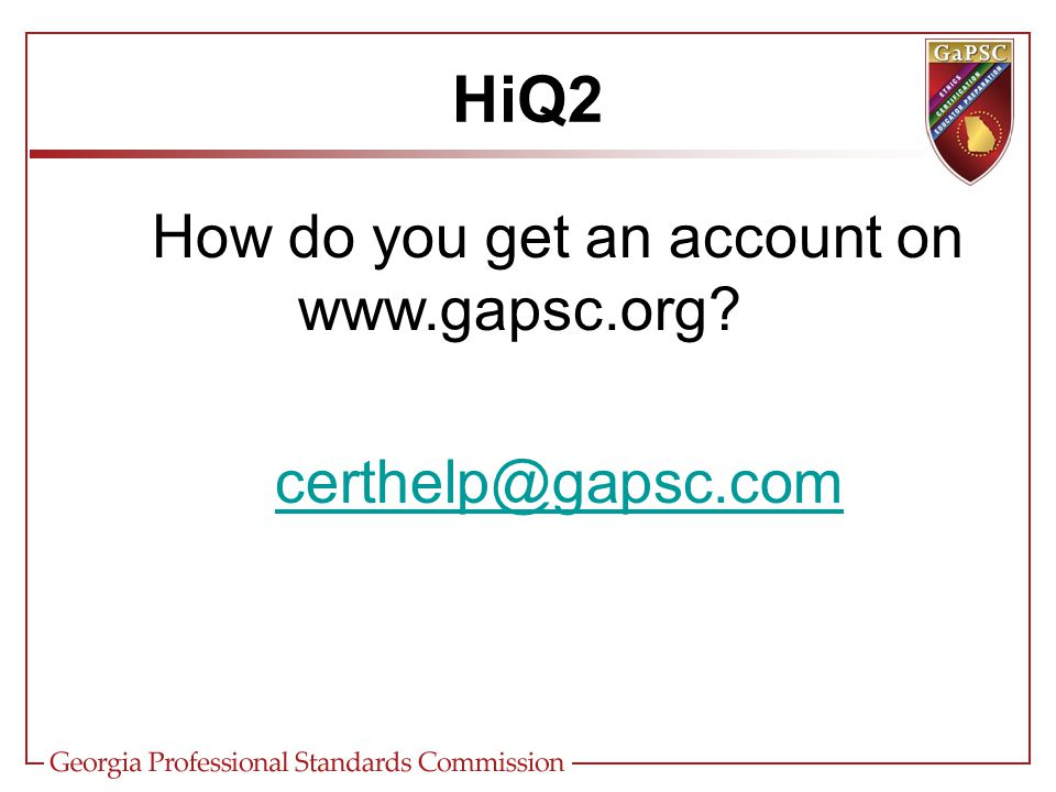 HiQ2 How do you get an account on www.gapsc.org certhelp@gapsc.com