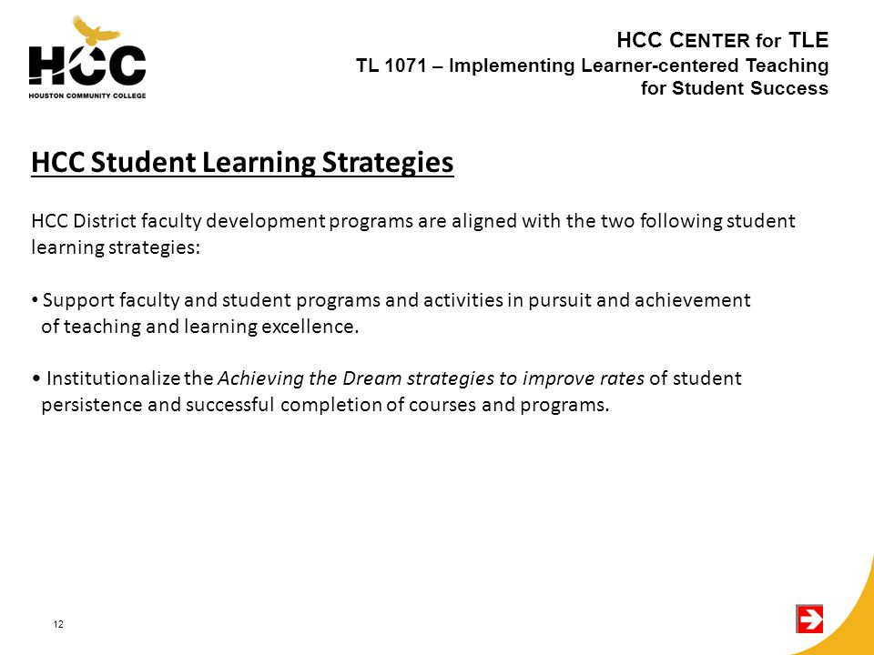 12 HCC District faculty development programs are aligned with the two following student learning strategies: Support faculty and student programs and activities in pursuit and achievement of teaching and learning excellence.