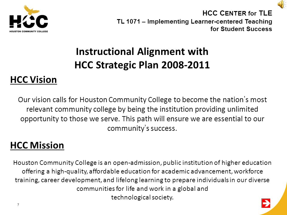 7 Our vision calls for Houston Community College to become the nation's most relevant community college by being the institution providing unlimited opportunity to those we serve.