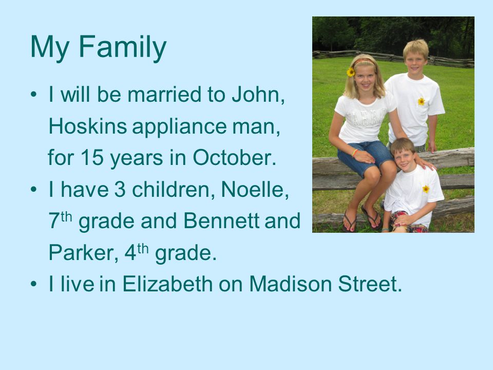 I will be married to John, Hoskins appliance man, for 15 years in October.