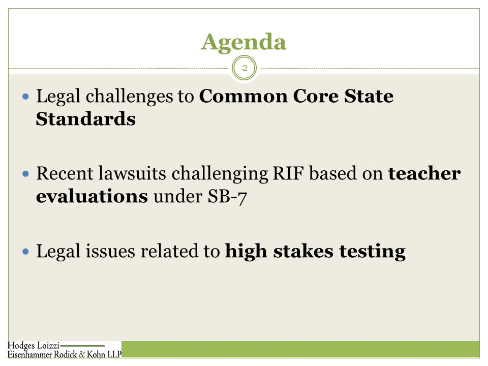 Agenda 2 Legal challenges to Common Core State Standards Recent lawsuits challenging RIF based on teacher evaluations under SB-7 Legal issues related to high stakes testing