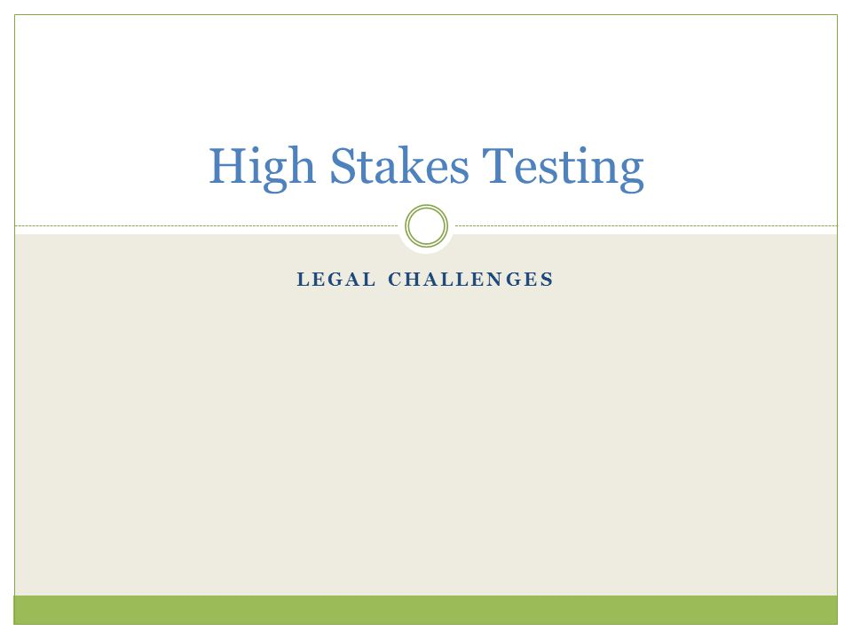 LEGAL CHALLENGES High Stakes Testing