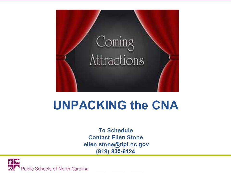 UNPACKING the CNA To Schedule Contact Ellen Stone ellen.stone@dpi.nc.gov (919) 835-6124