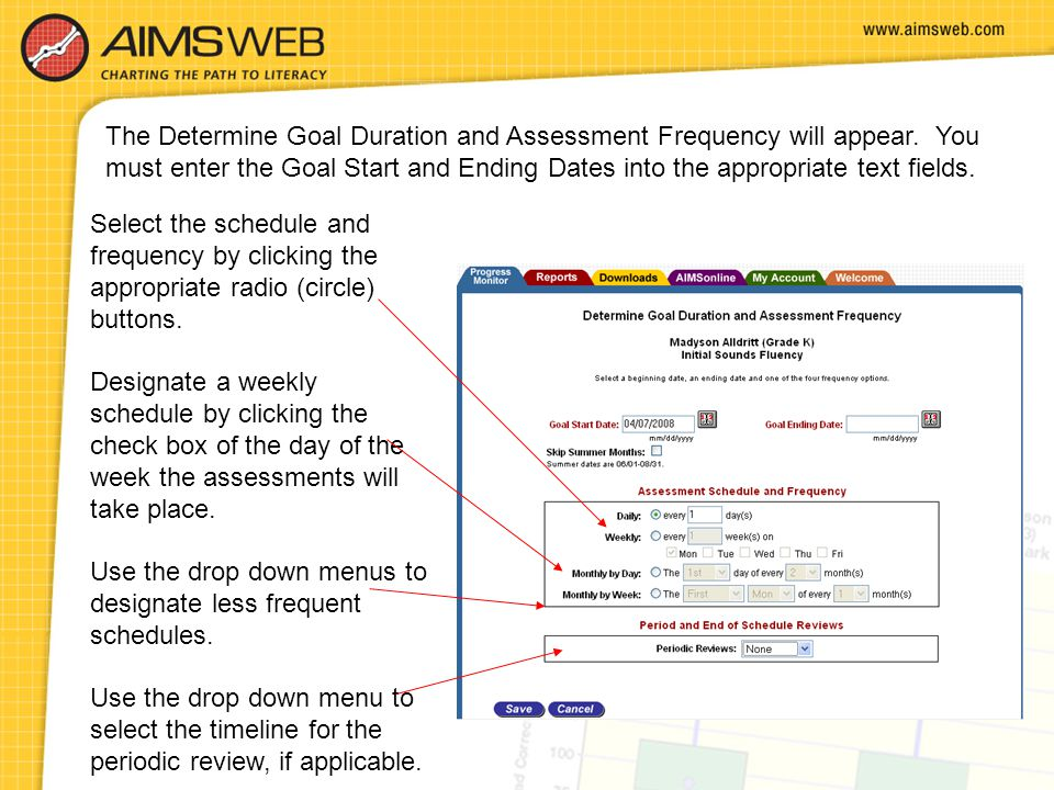 The Determine Goal Duration and Assessment Frequency will appear. You must enter the Goal Start and Ending Dates into the appropriate text fields. Sel