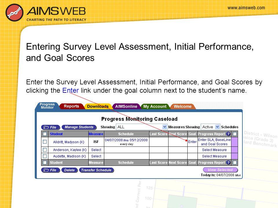 Entering Survey Level Assessment, Initial Performance, and Goal Scores Enter the Survey Level Assessment, Initial Performance, and Goal Scores by clic