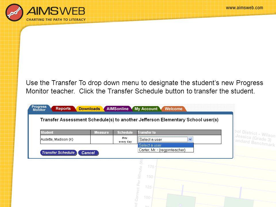 Use the Transfer To drop down menu to designate the student's new Progress Monitor teacher. Click the Transfer Schedule button to transfer the student