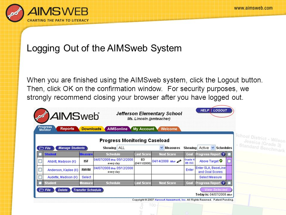 Logging Out of the AIMSweb System When you are finished using the AIMSweb system, click the Logout button. Then, click OK on the confirmation window.