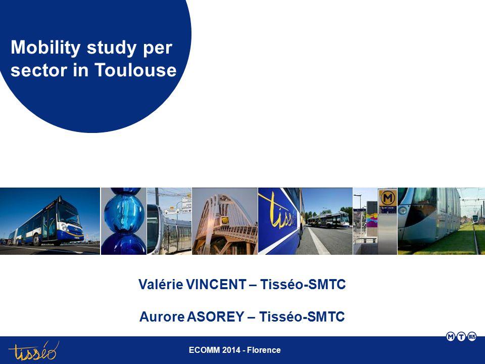 ECOMM 2014 - Florence Mobility study per sector in Toulouse Valérie VINCENT – Tisséo-SMTC Aurore ASOREY – Tisséo-SMTC